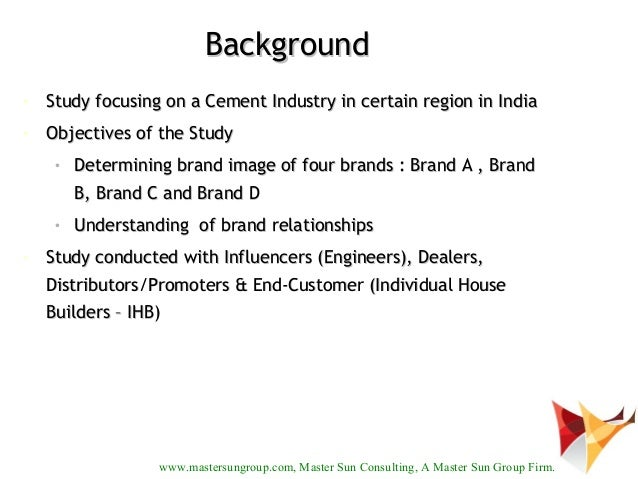 Background•   Study focusing on a Cement Industry in certain region in India•   Objectives of the Study     •   Determinin...