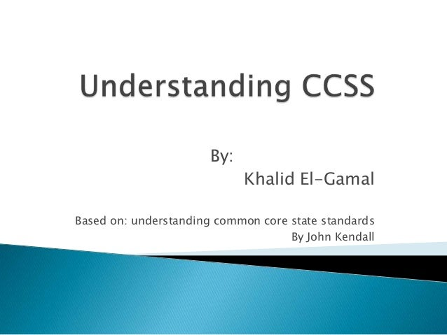 By:                            Khalid El-GamalBased on: understanding common core state standards                         ...
