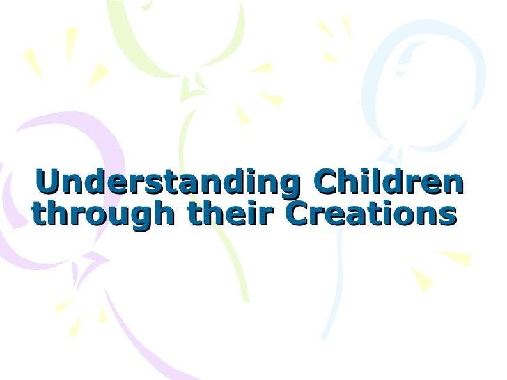 Understanding Children through their Creations