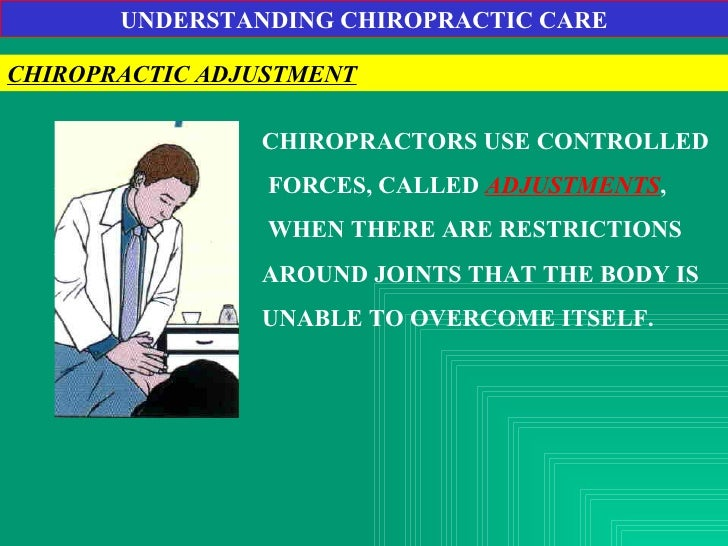 UNDERSTANDING CHIROPRACTIC CARE CHIROPRACTIC ADJUSTMENT CHIROPRACTORS USE CONTROLLED FORCES, CALLED  ADJUSTMENTS , WHEN TH...