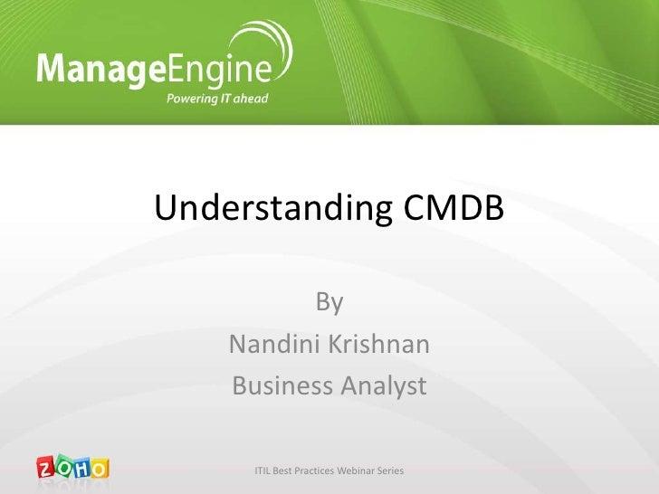 Understanding CMDB<br />By<br />Nandini Krishnan<br />Business Analyst<br />ITIL Best Practices Webinar Series<br />