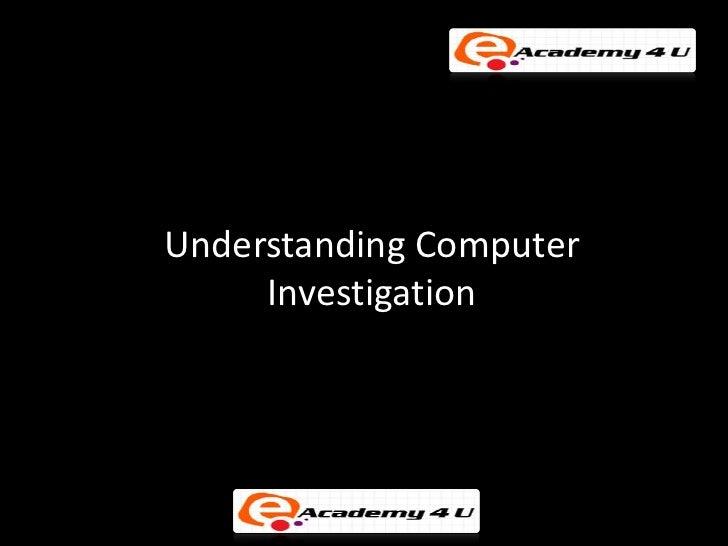 Understanding computer investigation