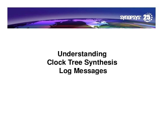Understanding                      Clock Tree Synthesis                         Log Messages© Synopsys 2012   1