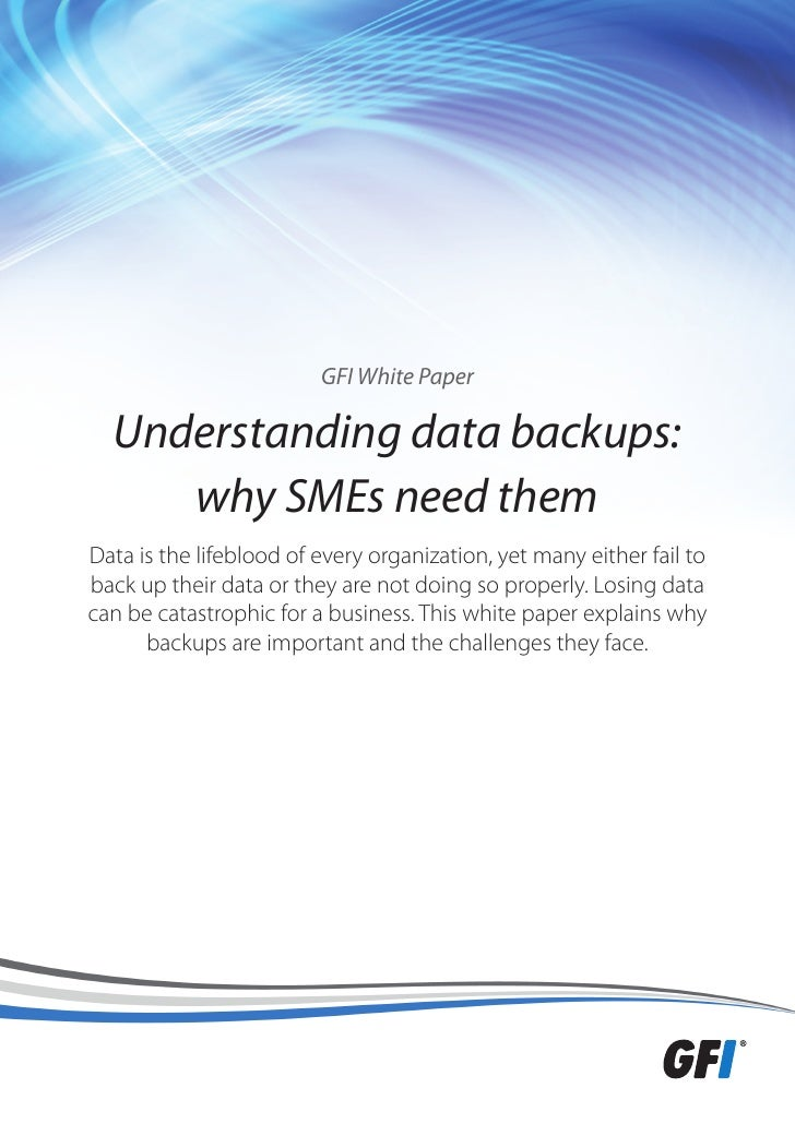 GFI White Paper  Understanding data backups:     why SMEs need themData is the lifeblood of every organization, yet many e...