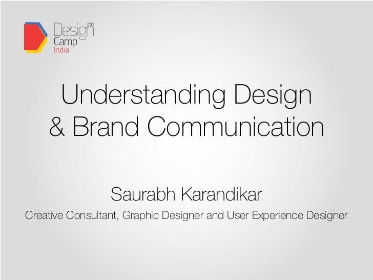 Understanding Design    & Brand Communication                 Saurabh KarandikarCreative Consultant, Graphic Designer and ...