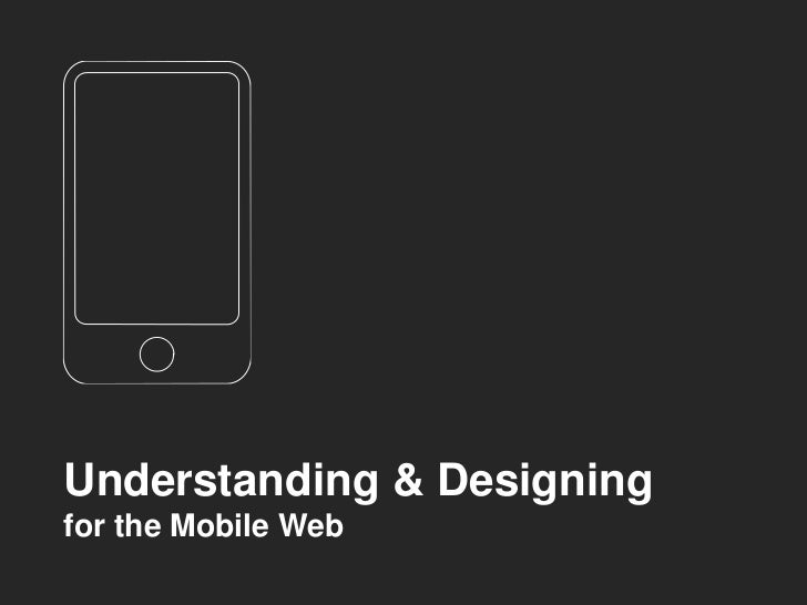 Understanding & Designing for the Mobile Web