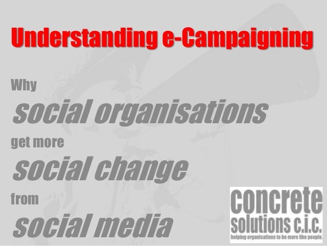 Understanding e-Campaigning Why social organisations get more social change from social media