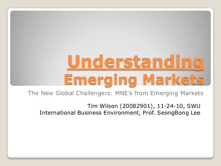 Understanding           Emerging MarketsThe New Global Challengers: MNE's from Emerging Markets                    Tim Wil...