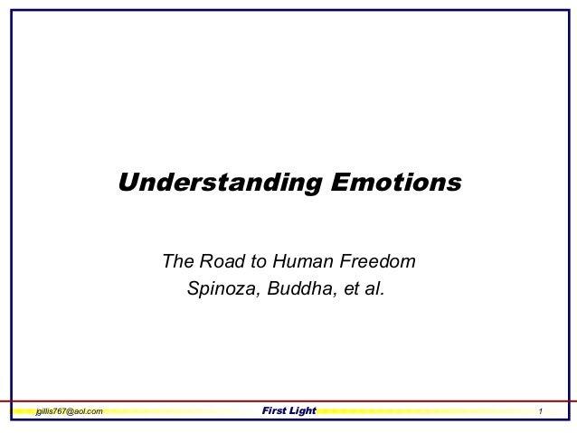 jgillis767@aol.com First Light 1 Understanding Emotions The Road to Human Freedom Spinoza, Buddha, et al.