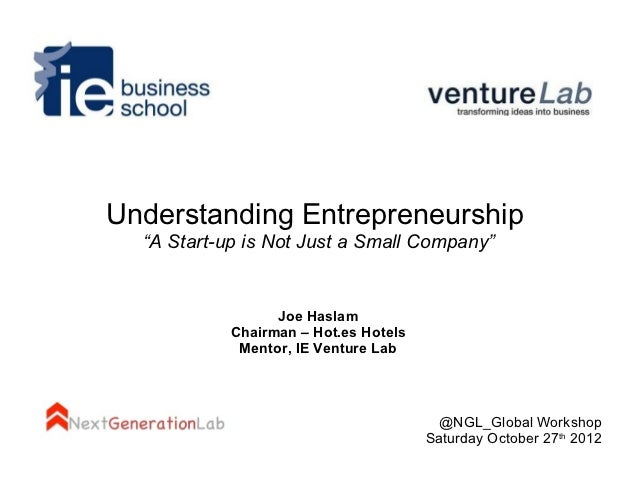 "Understanding Entrepreneurship  ""A Start-up is Not Just a Small Company""                 Joe Haslam           Chairman – H..."
