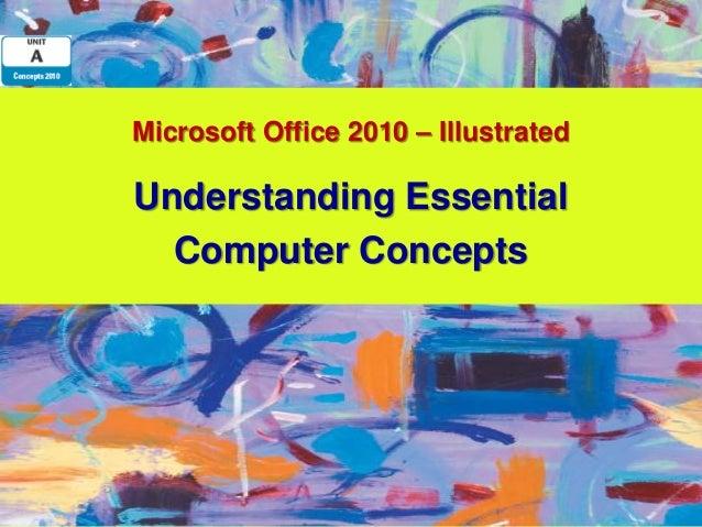 Microsoft Office 2010 – IllustratedUnderstanding Essential  Computer Concepts