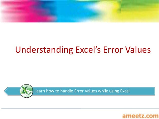 Understanding Excel's Error Values    Learn how to handle Error Values while using Excel