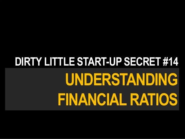 UNDERSTANDING FINANCIAL RATIOS DIRTY LITTLE START-UP SECRET #14