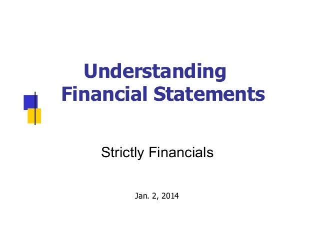 Understanding Financial Statements Strictly Financials Jan. 2, 2014