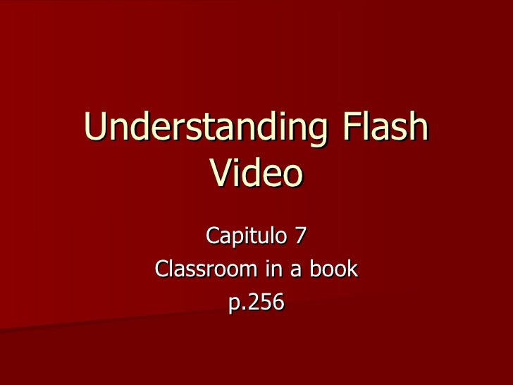 Understanding Flash Video Capitulo 7 Classroom in a book p.256