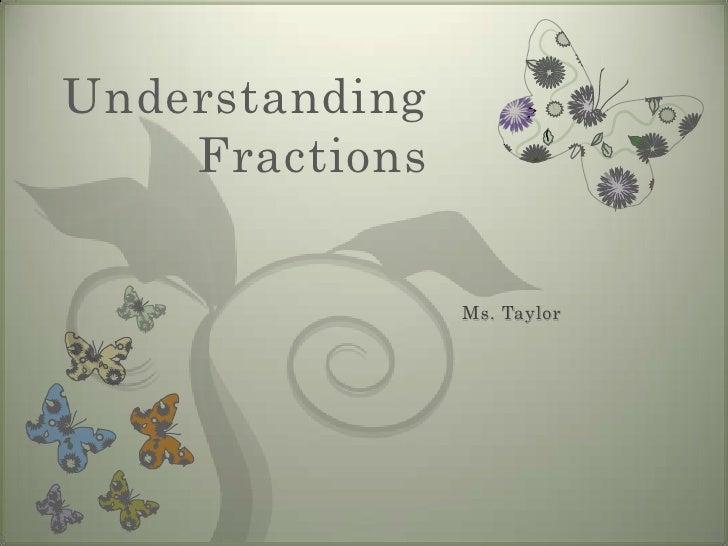 UnderstandingFractions<br />Ms. Taylor<br />