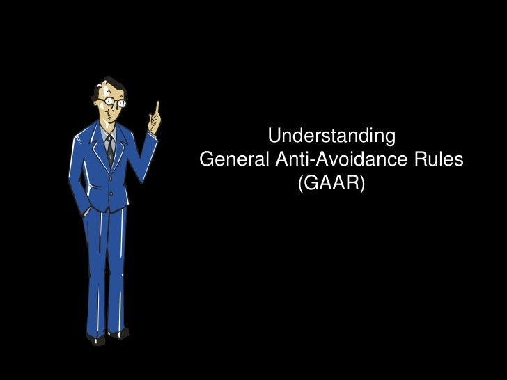 UnderstandingGeneral Anti-Avoidance Rules          (GAAR)