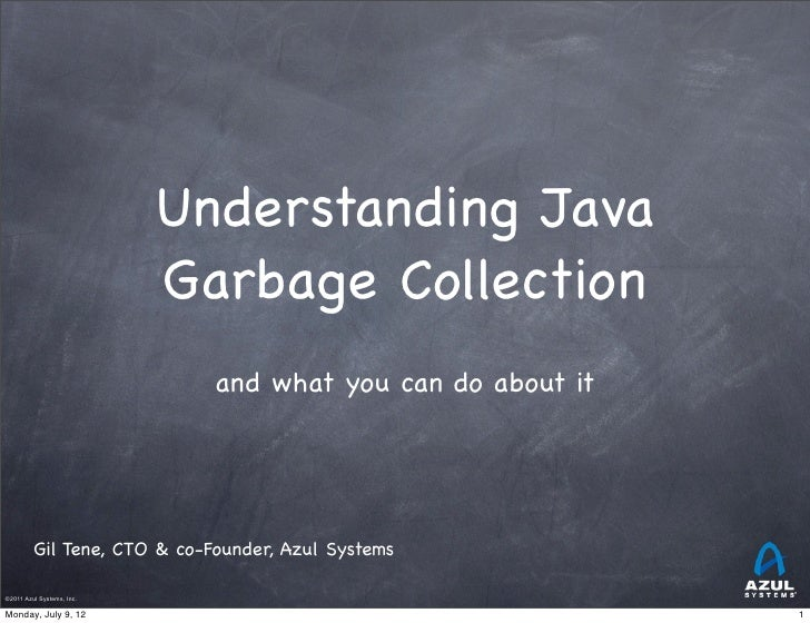 Understanding Java                                  Garbage Collection                                       and what you ...