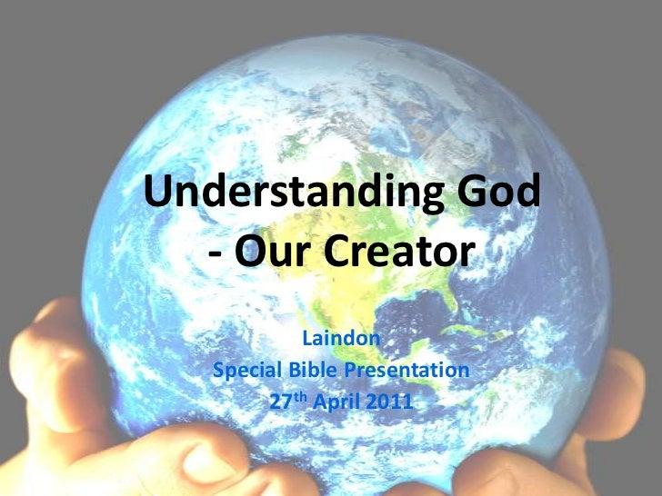 Understanding God- Our Creator<br />Laindon <br />Special Bible Presentation<br />27th April 2011<br />
