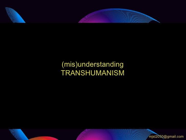 (mis)understanding transhumanism