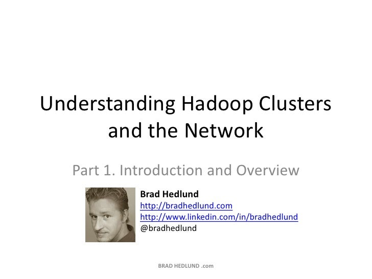 Understanding Hadoop Clusters and the Network<br />Part 1. Introduction and Overview<br />BRAD HEDLUND .com<br />Brad Hedl...
