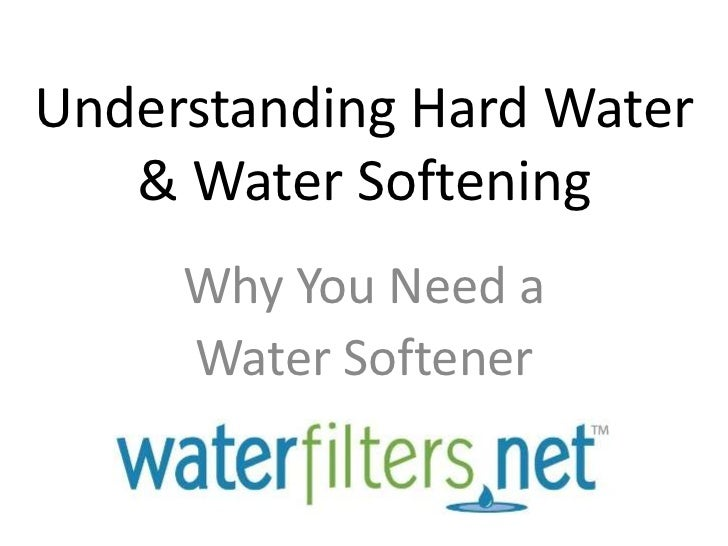 Understanding Hard Water & Water Softening<br />Why You Need a<br />Water Softener<br />