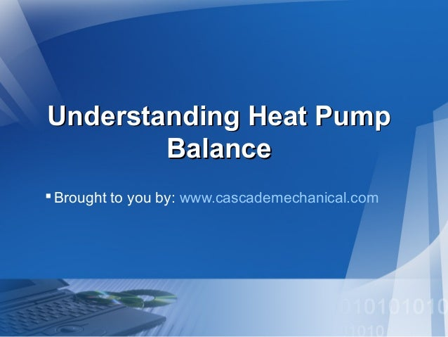 Understanding Heat PumpUnderstanding Heat Pump BalanceBalance Brought to you by: www.cascademechanical.com