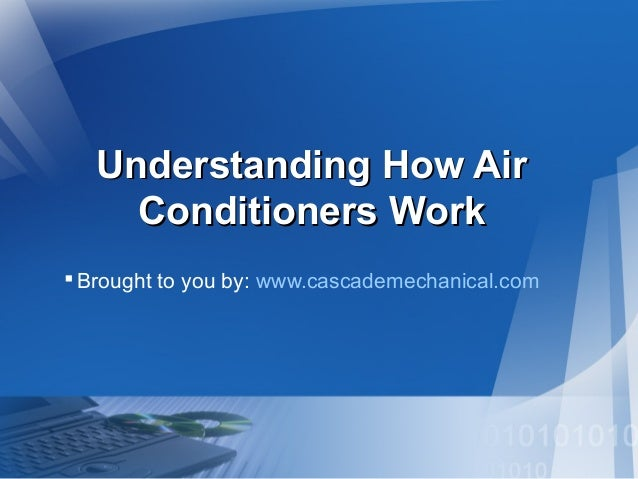 Understanding How Air Conditioners Work  Brought to you by: www.cascademechanical.com