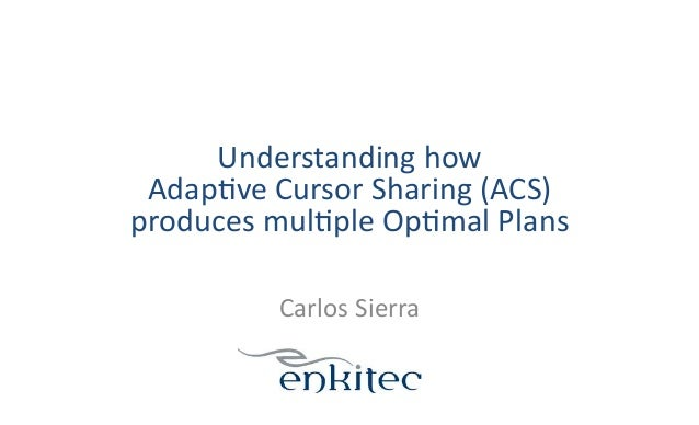 Understanding how is that adaptive cursor sharing (acs) produces multiple optimal plans