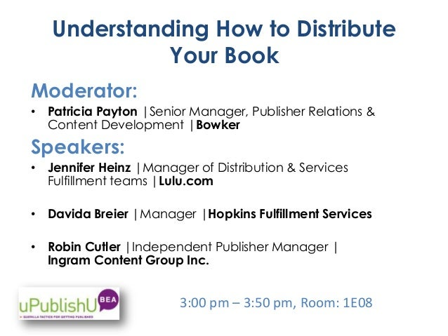 Understanding How to Distribute Your Book Moderator: • Patricia Payton |Senior Manager, Publisher Relations & Content Deve...