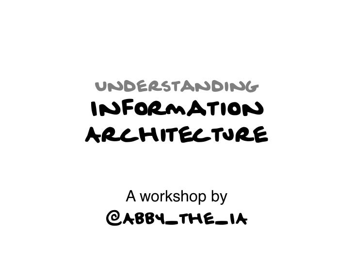 UnderstandingInformationArchitecture  A workshop by ! @Abby_the_IA