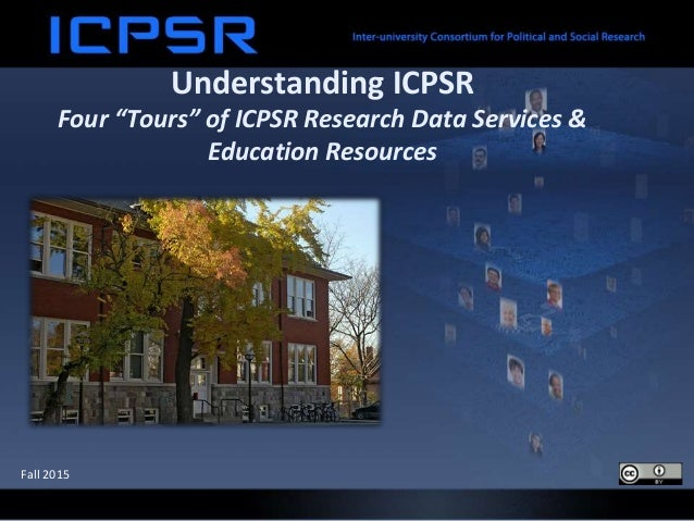 "Understanding ICPSR Four ""Tours"" of ICPSR Research Data Services & Education Resources Fall 2015"