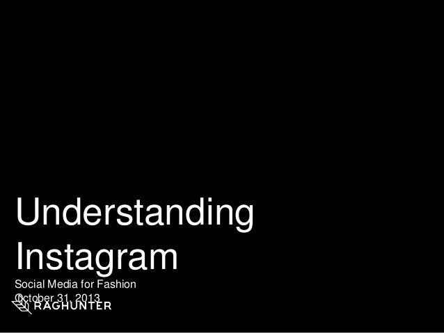 Understanding Instagram Social Media for Fashion October 31, 2013