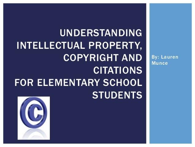 UNDERSTANDINGINTELLECTUAL PROPERTY,         COPYRIGHT AND    By: Lauren                          Munce              CITATI...