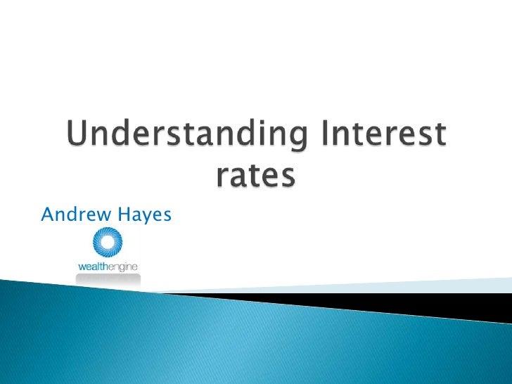 Understanding Interest rates<br />Andrew Hayes<br />