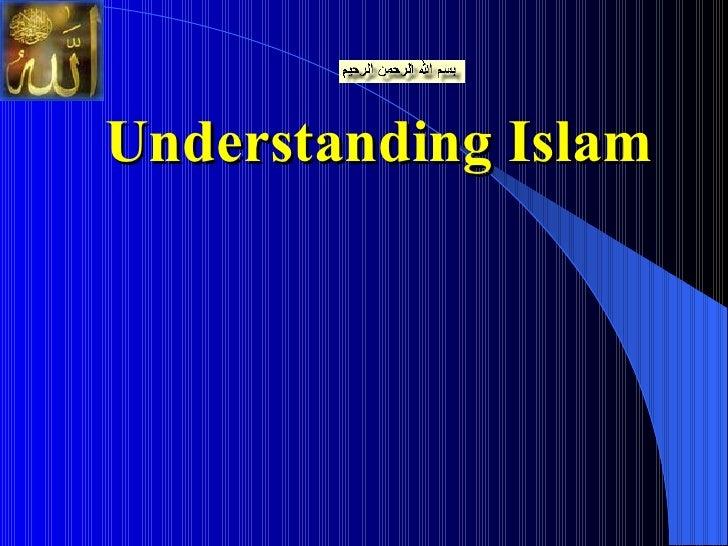 <ul><li>Understanding Islam </li></ul>