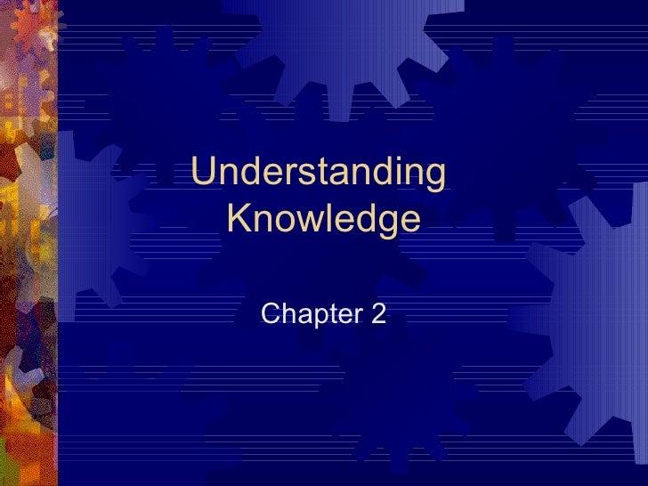Understanding  Knowledge Chapter 2
