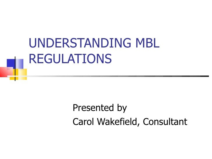 UNDERSTANDING MBL REGULATIONS Presented by  Carol Wakefield, Consultant