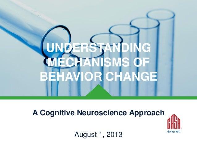 UNDERSTANDING MECHANISMS OF BEHAVIOR CHANGE A Cognitive Neuroscience Approach  © CASAColumbia 2013  August 1, 2013