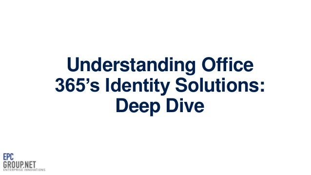 Understanding Office 365's Identity Solutions: Deep Dive - EPC Group