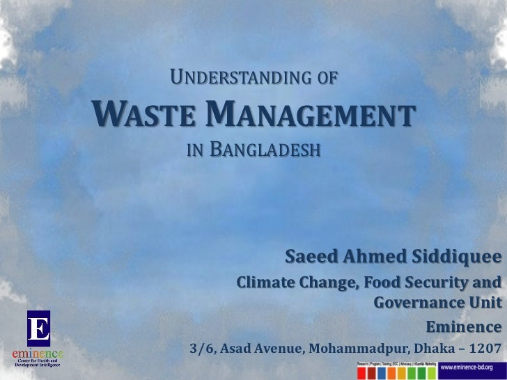 UNDERSTANDING OFWASTE MANAGEMENT    IN BANGLADESH                 Saeed Ahmed Siddiquee          Climate Change, Food Secu...
