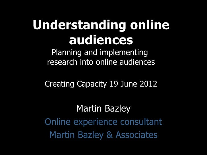 Understanding online     audiences   Planning and implementing  research into online audiences Creating Capacity 19 June 2...