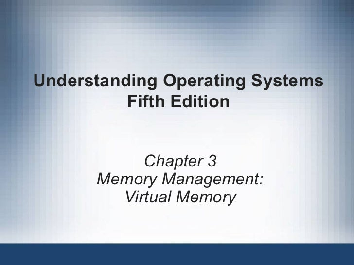 Understanding Operating Systems Fifth Edition Chapter 3 Memory Management: Virtual Memory