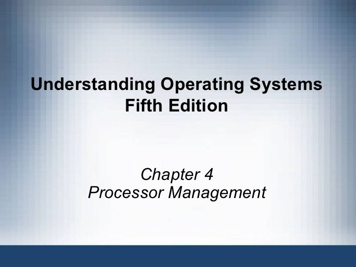 Understanding Operating Systems Fifth Edition Chapter 4 Processor  Management