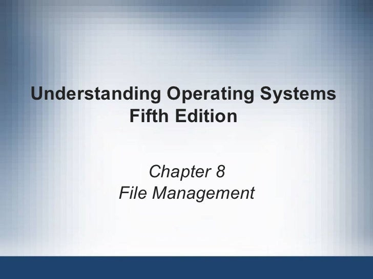 Understanding Operating Systems Fifth Edition Chapter 8 File Management