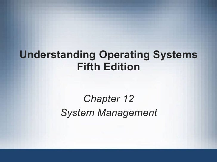 Understanding Operating Systems Fifth Edition Chapter 12 System Management
