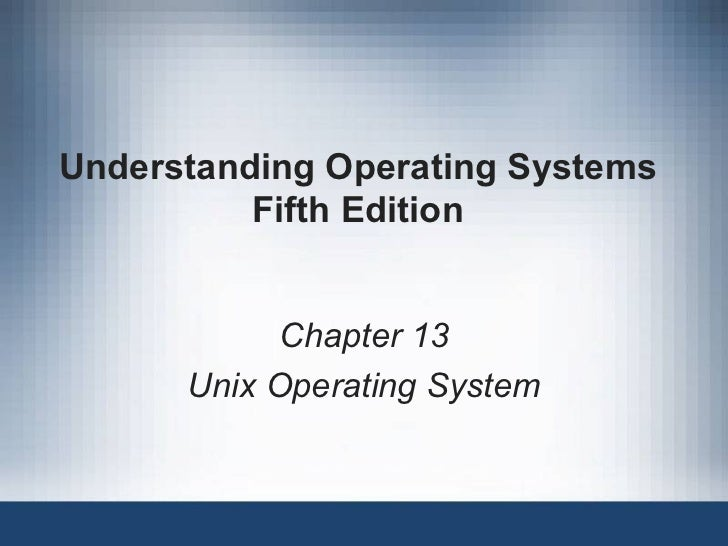 Understanding Operating Systems Fifth Edition Chapter 13 Unix Operating System