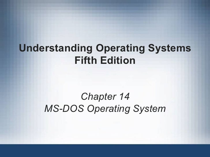 Understanding Operating Systems Fifth Edition Chapter 14 MS-DOS Operating System
