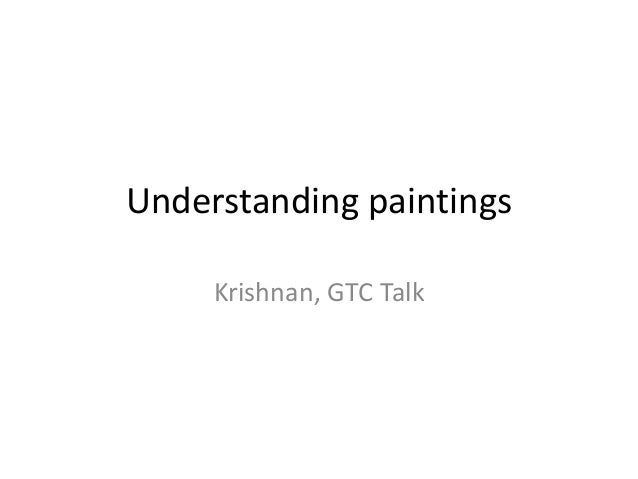 Understanding paintings     Krishnan, GTC Talk