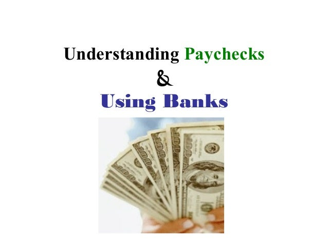 Understanding Paychecks         &    Using Banks